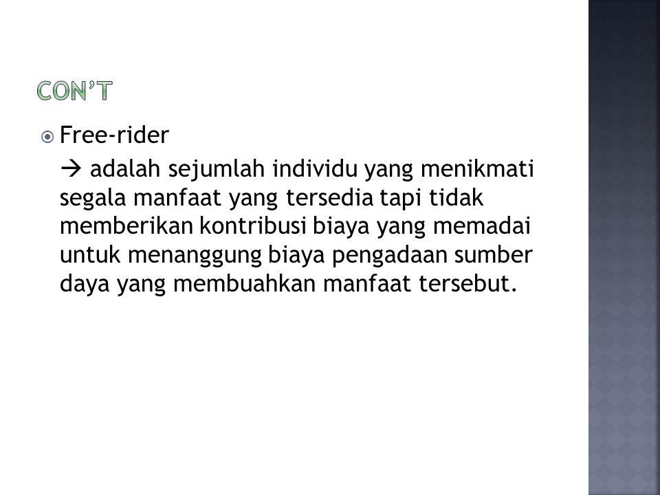  Free-rider  adalah sejumlah individu yang menikmati segala manfaat yang tersedia tapi tidak memberikan kontribusi biaya yang memadai untuk menanggu