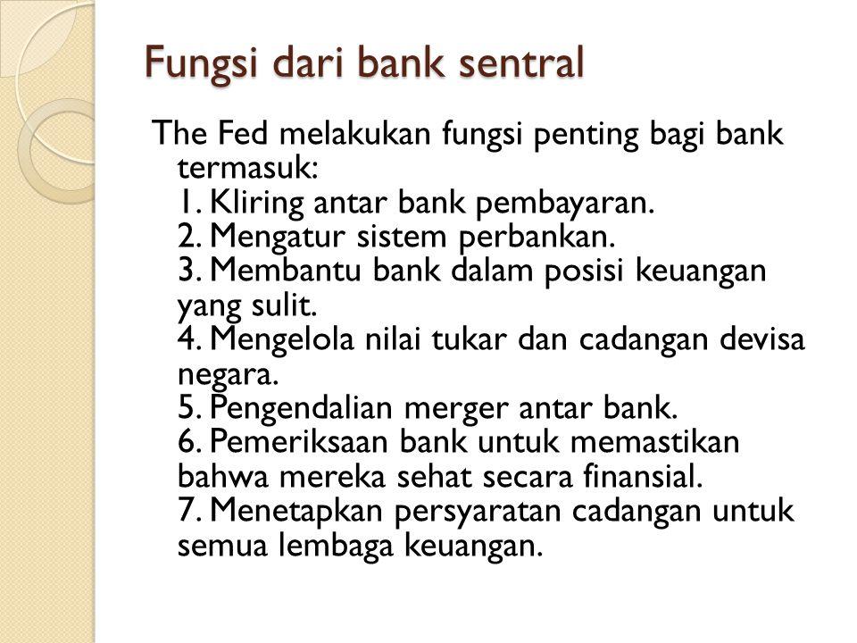 Fungsi dari bank sentral The Fed melakukan fungsi penting bagi bank termasuk: 1. Kliring antar bank pembayaran. 2. Mengatur sistem perbankan. 3. Memba