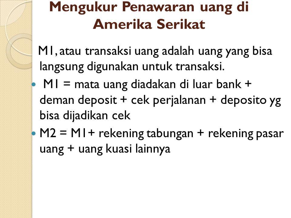 M1, atau transaksi uang adalah uang yang bisa langsung digunakan untuk transaksi. M1 = mata uang diadakan di luar bank + deman deposit + cek perjalana