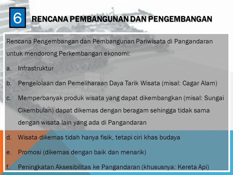 RENCANA PEMBANGUNAN DAN PENGEMBANGAN Rencana Pengembangan dan Pembangunan Pariwisata di Pangandaran untuk mendorong Perkembangan ekonomi: a.Infrastruk