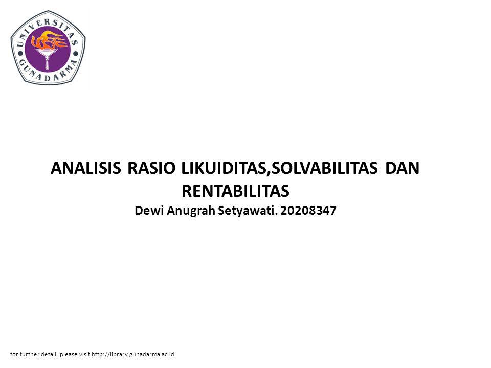 ANALISIS RASIO LIKUIDITAS,SOLVABILITAS DAN RENTABILITAS Dewi Anugrah Setyawati. 20208347 for further detail, please visit http://library.gunadarma.ac.