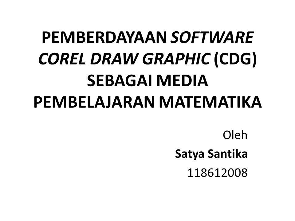 PEMBERDAYAAN SOFTWARE COREL DRAW GRAPHIC (CDG) SEBAGAI MEDIA PEMBELAJARAN MATEMATIKA Oleh Satya Santika 118612008