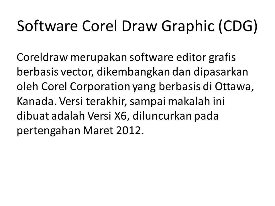 Software Corel Draw Graphic (CDG) Coreldraw merupakan software editor grafis berbasis vector, dikembangkan dan dipasarkan oleh Corel Corporation yang