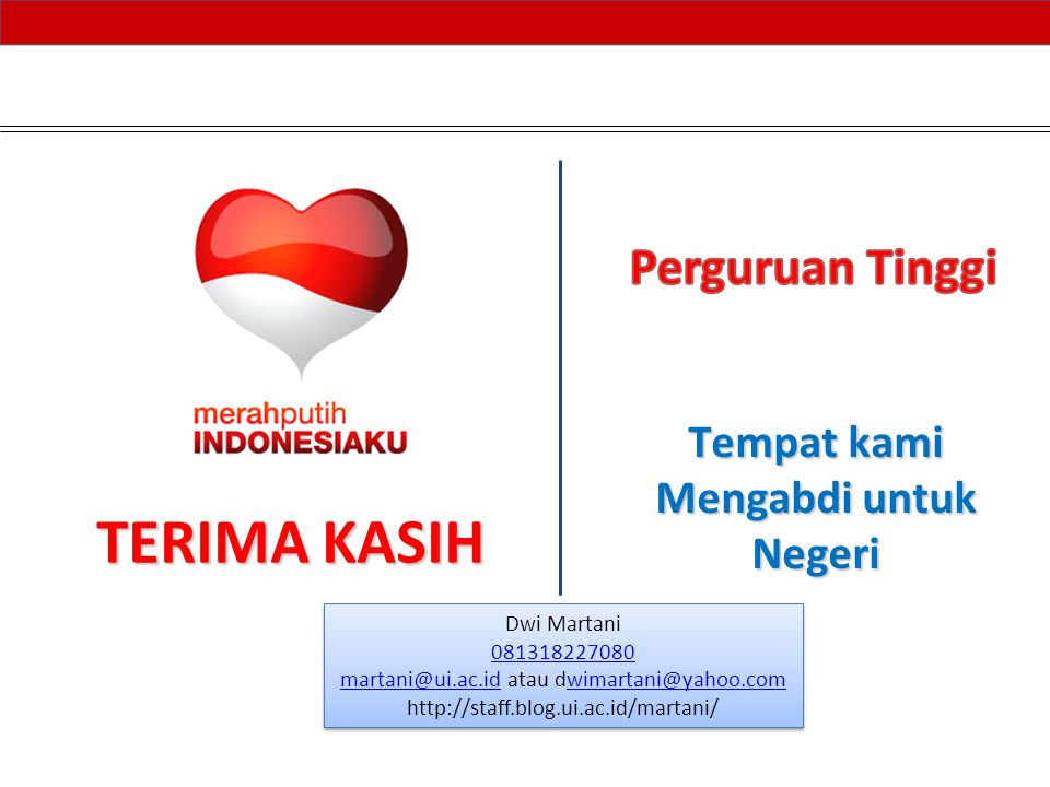 TERIMA KASIH Tempat kami Mengabdi untuk Negeri Dwi Martani 081318227080 martani@ui.ac.idmartani@ui.ac.id atau dwimartani@yahoo.comwimartani@yahoo.com http://staff.blog.ui.ac.id/martani/ Dwi Martani 081318227080 martani@ui.ac.idmartani@ui.ac.id atau dwimartani@yahoo.comwimartani@yahoo.com http://staff.blog.ui.ac.id/martani/