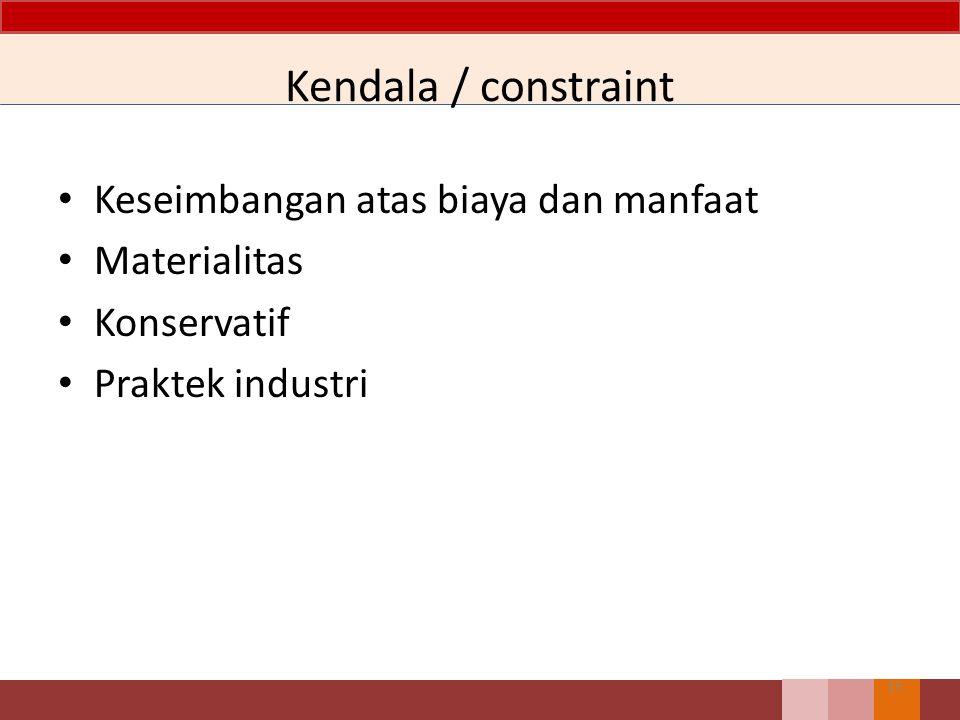 Kendala / constraint Keseimbangan atas biaya dan manfaat Materialitas Konservatif Praktek industri 15