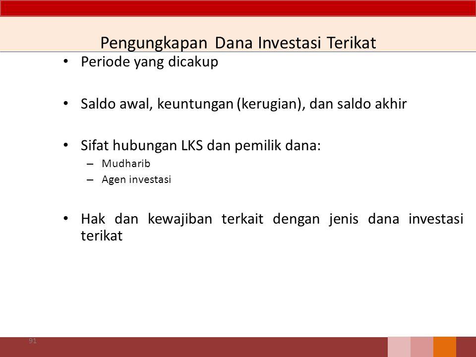 Pengungkapan Dana Investasi Terikat Periode yang dicakup Saldo awal, keuntungan (kerugian), dan saldo akhir Sifat hubungan LKS dan pemilik dana: – Mudharib – Agen investasi Hak dan kewajiban terkait dengan jenis dana investasi terikat 91