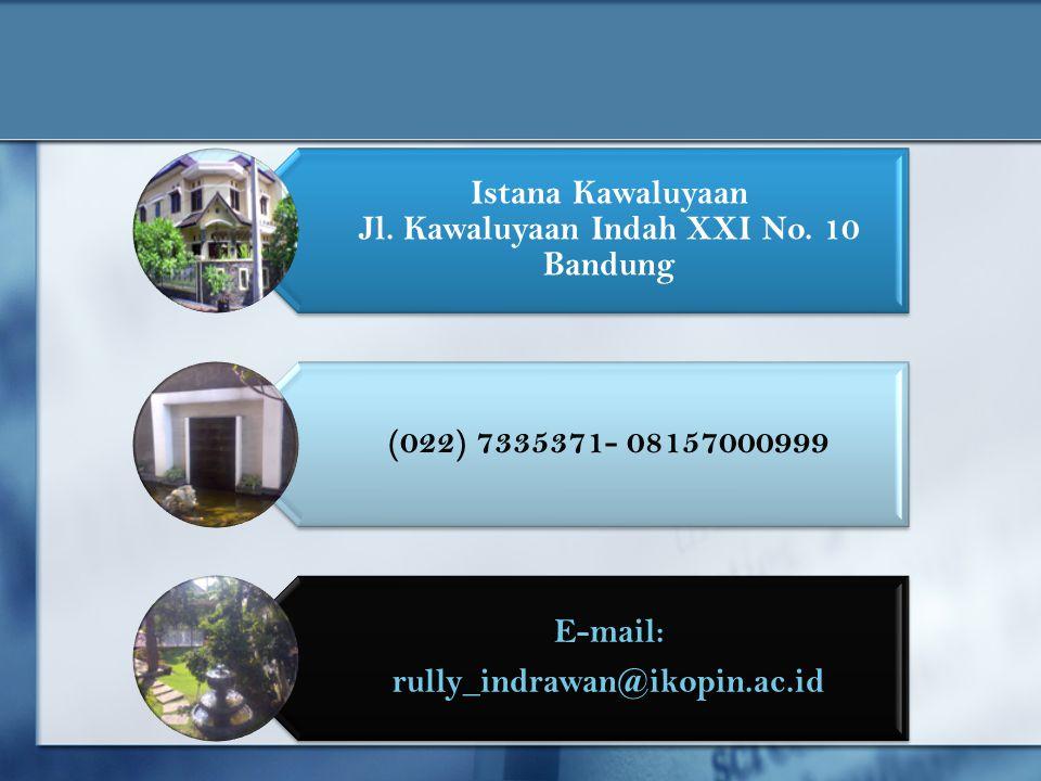 Istana Kawaluyaan Jl. Kawaluyaan Indah XXI No. 10 Bandung (022) 7335371- 08157000999 E-mail: rully_indrawan@ikopin.ac.id
