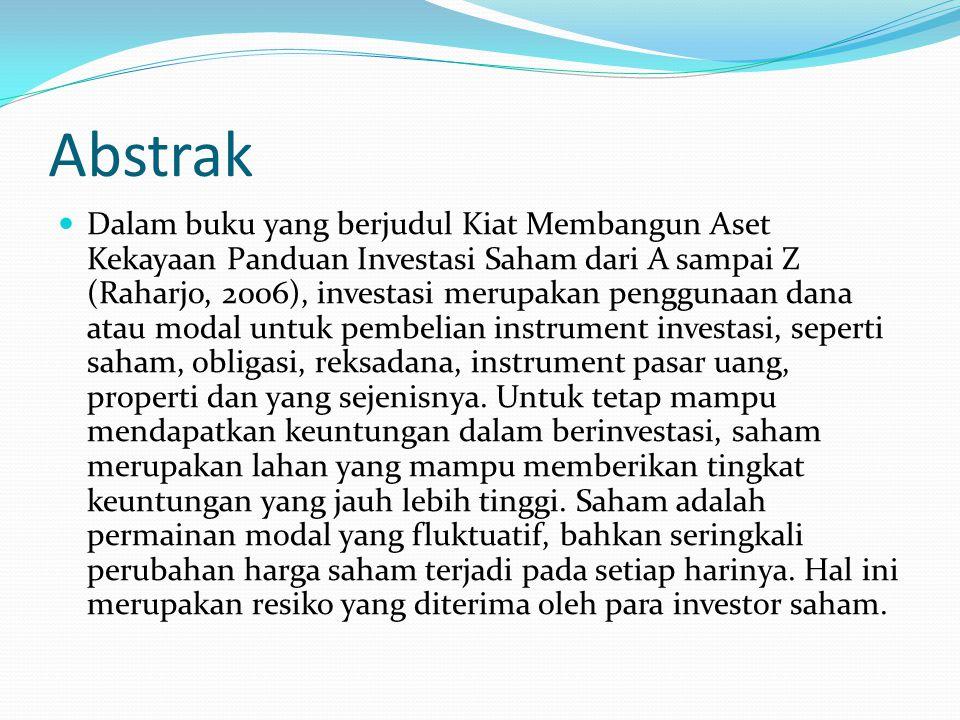 Abstrak Dalam buku yang berjudul Kiat Membangun Aset Kekayaan Panduan Investasi Saham dari A sampai Z (Raharjo, 2006), investasi merupakan penggunaan