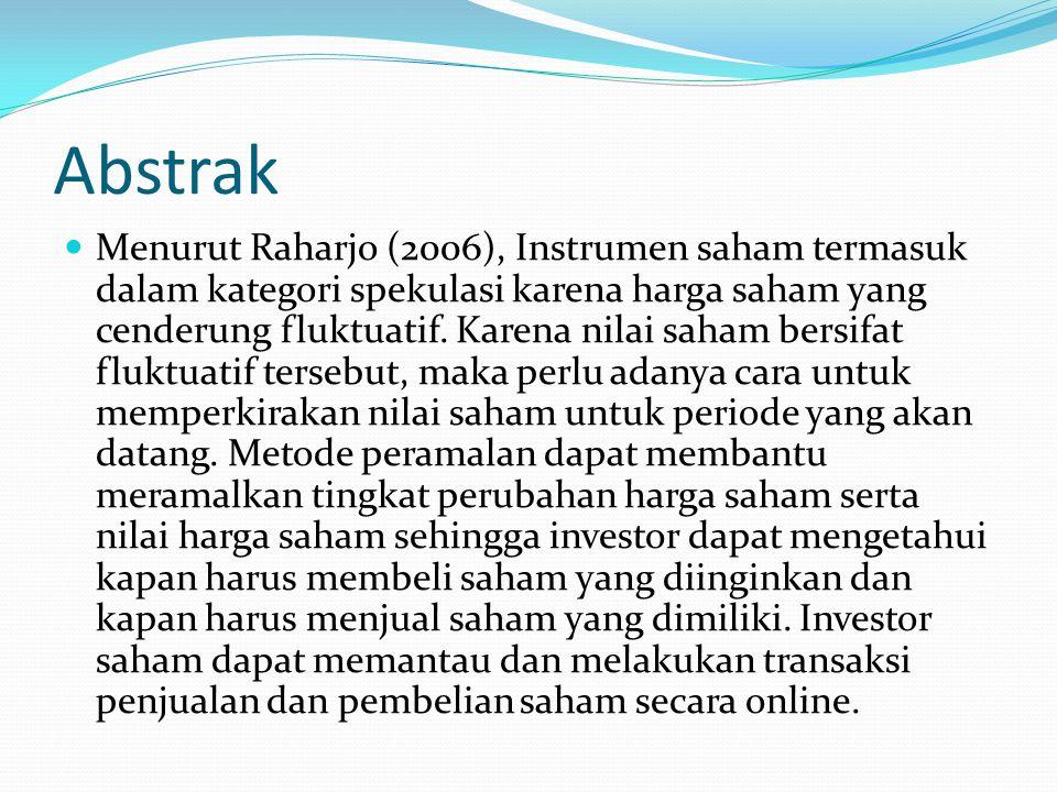 Abstrak Menurut Raharjo (2006), Instrumen saham termasuk dalam kategori spekulasi karena harga saham yang cenderung fluktuatif. Karena nilai saham ber
