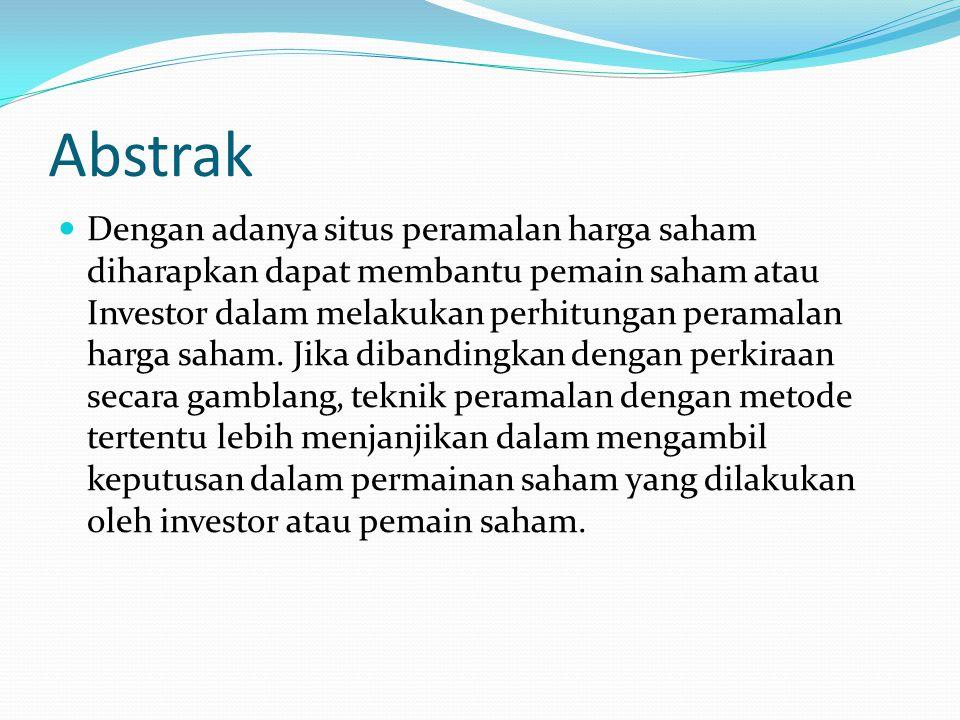 Abstrak Dengan adanya situs peramalan harga saham diharapkan dapat membantu pemain saham atau Investor dalam melakukan perhitungan peramalan harga sah