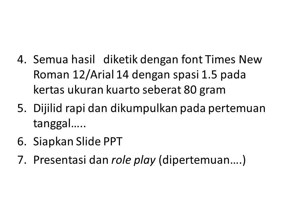 4.Semua hasil diketik dengan font Times New Roman 12/Arial 14 dengan spasi 1.5 pada kertas ukuran kuarto seberat 80 gram 5.Dijilid rapi dan dikumpulkan pada pertemuan tanggal…..