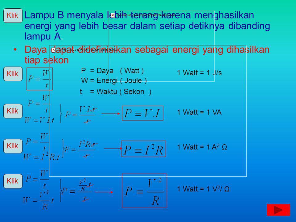 Lampu B menyala lebih terang karena menghasilkan energi yang lebih besar dalam setiap detiknya dibanding lampu A. Daya dapat didefinisikan sebagai ene