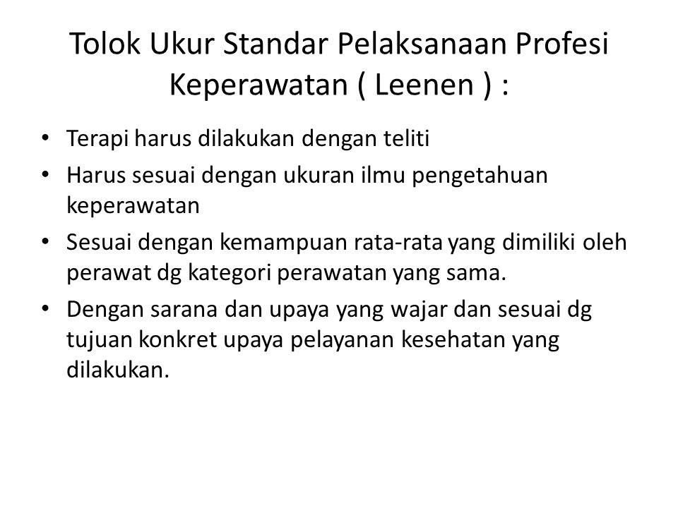 Tolok Ukur Standar Pelaksanaan Profesi Keperawatan ( Leenen ) : Terapi harus dilakukan dengan teliti Harus sesuai dengan ukuran ilmu pengetahuan keper