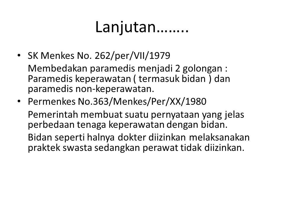 Lanjutan…….. SK Menkes No. 262/per/VII/1979 Membedakan paramedis menjadi 2 golongan : Paramedis keperawatan ( termasuk bidan ) dan paramedis non-keper