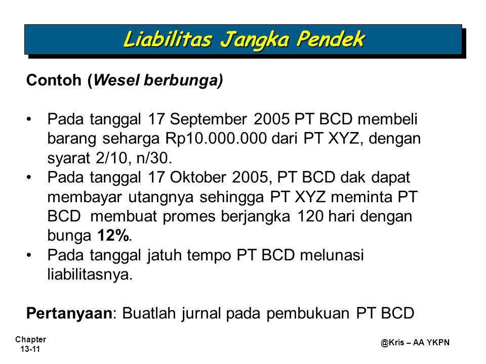 Chapter 13-11 @Kris – AA YKPN Contoh (Wesel berbunga) Pada tanggal 17 September 2005 PT BCD membeli barang seharga Rp10.000.000 dari PT XYZ, dengan sy