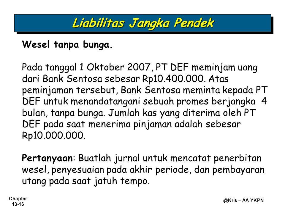 Chapter 13-16 @Kris – AA YKPN Wesel tanpa bunga. Pada tanggal 1 Oktober 2007, PT DEF meminjam uang dari Bank Sentosa sebesar Rp10.400.000. Atas peminj