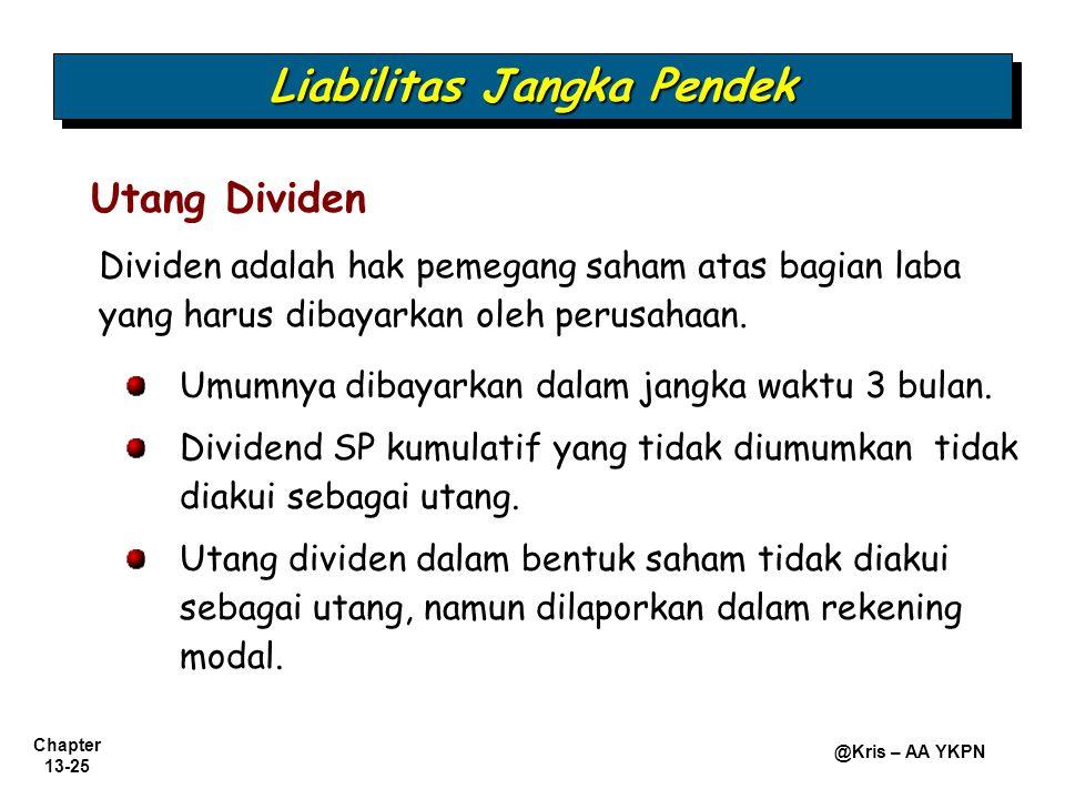 Chapter 13-25 @Kris – AA YKPN Dividen adalah hak pemegang saham atas bagian laba yang harus dibayarkan oleh perusahaan. Utang Dividen Umumnya dibayark