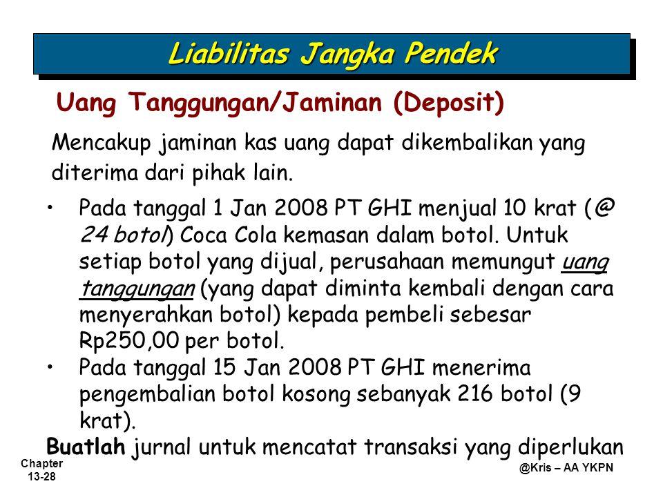 Chapter 13-28 @Kris – AA YKPN Mencakup jaminan kas uang dapat dikembalikan yang diterima dari pihak lain. Uang Tanggungan/Jaminan (Deposit) Pada tangg