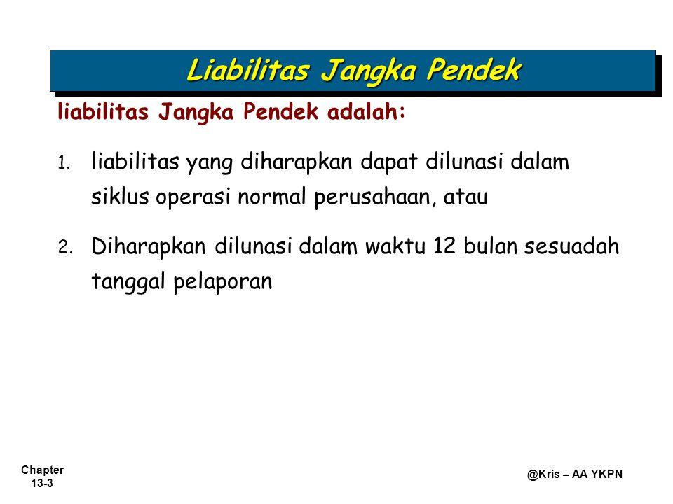Chapter 13-3 @Kris – AA YKPN liabilitas Jangka Pendek adalah: 1. 1. liabilitas yang diharapkan dapat dilunasi dalam siklus operasi normal perusahaan,