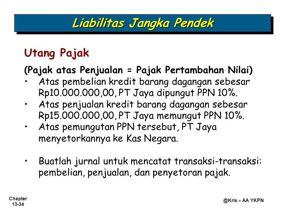 Chapter 13-34 @Kris – AA YKPN (Pajak atas Penjualan = Pajak Pertambahan Nilai) Atas pembelian kredit barang dagangan sebesar Rp10.000.000,00, PT Jaya