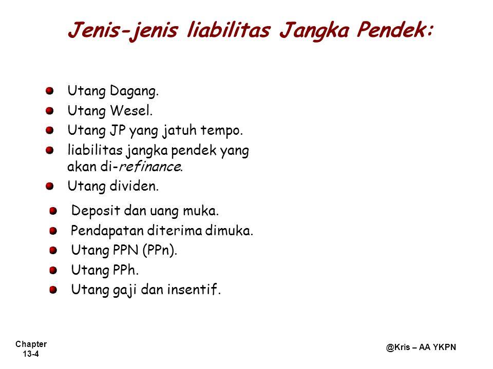 Chapter 13-4 @Kris – AA YKPN Jenis-jenis liabilitas Jangka Pendek: Utang Dagang. Utang Wesel. Utang JP yang jatuh tempo. liabilitas jangka pendek yang