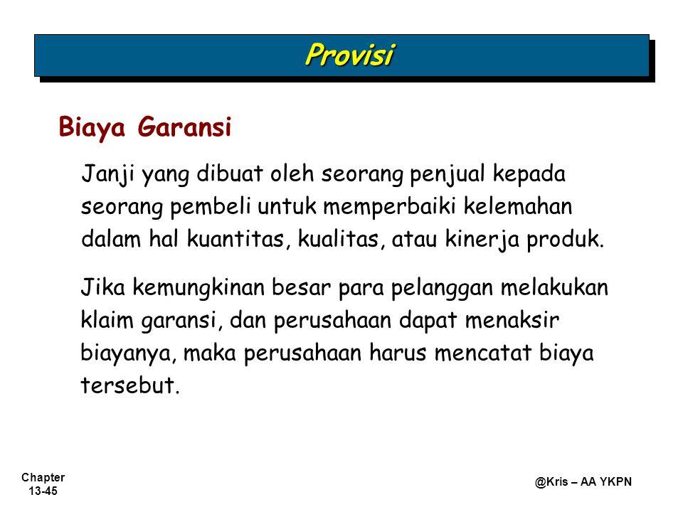 Chapter 13-45 @Kris – AA YKPN Provisi Provisi Janji yang dibuat oleh seorang penjual kepada seorang pembeli untuk memperbaiki kelemahan dalam hal kuan