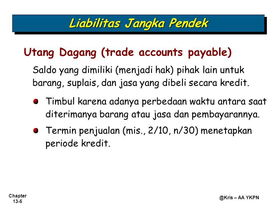 Chapter 13-5 @Kris – AA YKPN Saldo yang dimiliki (menjadi hak) pihak lain untuk barang, suplais, dan jasa yang dibeli secara kredit. Utang Dagang (tra