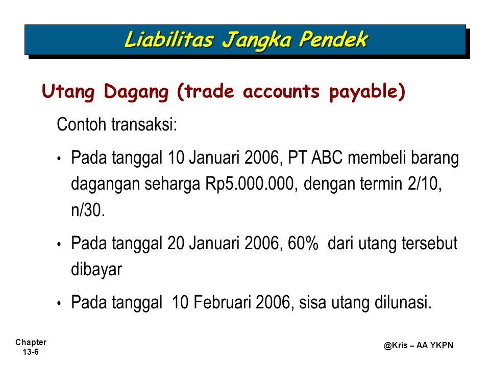 Chapter 13-6 @Kris – AA YKPN Contoh transaksi: Pada tanggal 10 Januari 2006, PT ABC membeli barang dagangan seharga Rp5.000.000, dengan termin 2/10, n