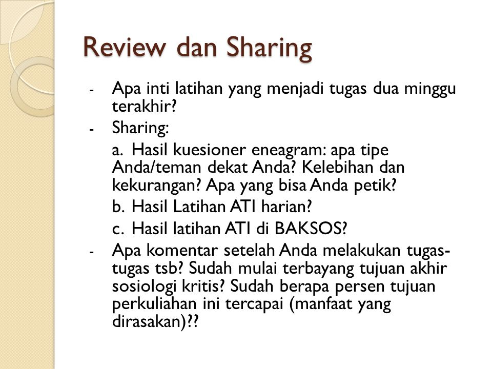 Review dan Sharing - Apa inti latihan yang menjadi tugas dua minggu terakhir? - Sharing: a.Hasil kuesioner eneagram: apa tipe Anda/teman dekat Anda? K