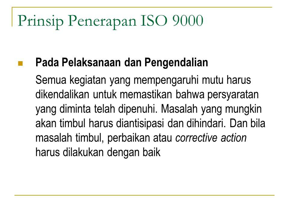 Prinsip Penerapan ISO 9000 Pada Pelaksanaan dan Pengendalian Semua kegiatan yang mempengaruhi mutu harus dikendalikan untuk memastikan bahwa persyaratan yang diminta telah dipenuhi.