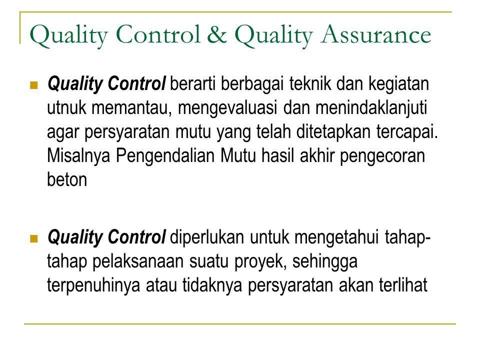 Quality Control & Quality Assurance Quality Control berarti berbagai teknik dan kegiatan utnuk memantau, mengevaluasi dan menindaklanjuti agar persyaratan mutu yang telah ditetapkan tercapai.