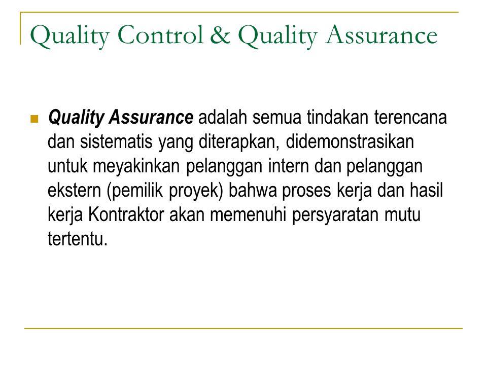 Quality Control & Quality Assurance Quality Assurance adalah semua tindakan terencana dan sistematis yang diterapkan, didemonstrasikan untuk meyakinka