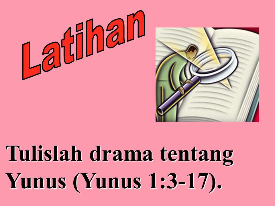 Tulislah drama tentang Yunus (Yunus 1:3-17).