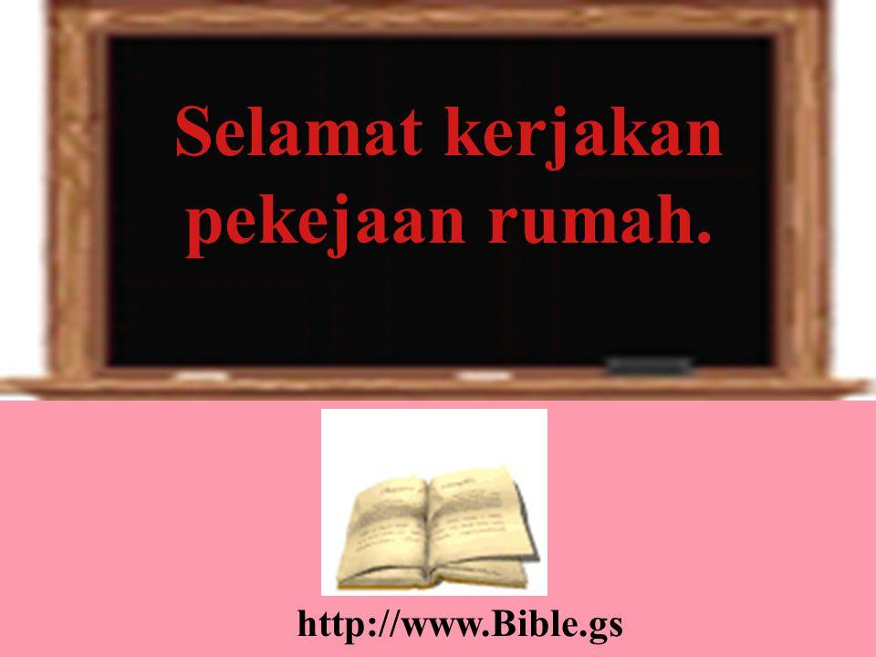 Selamat kerjakan pekejaan rumah. http://www.Bible.gs