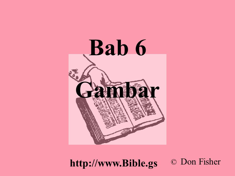 Bab 6 Gambar © Don Fisher http://www.Bible.gs