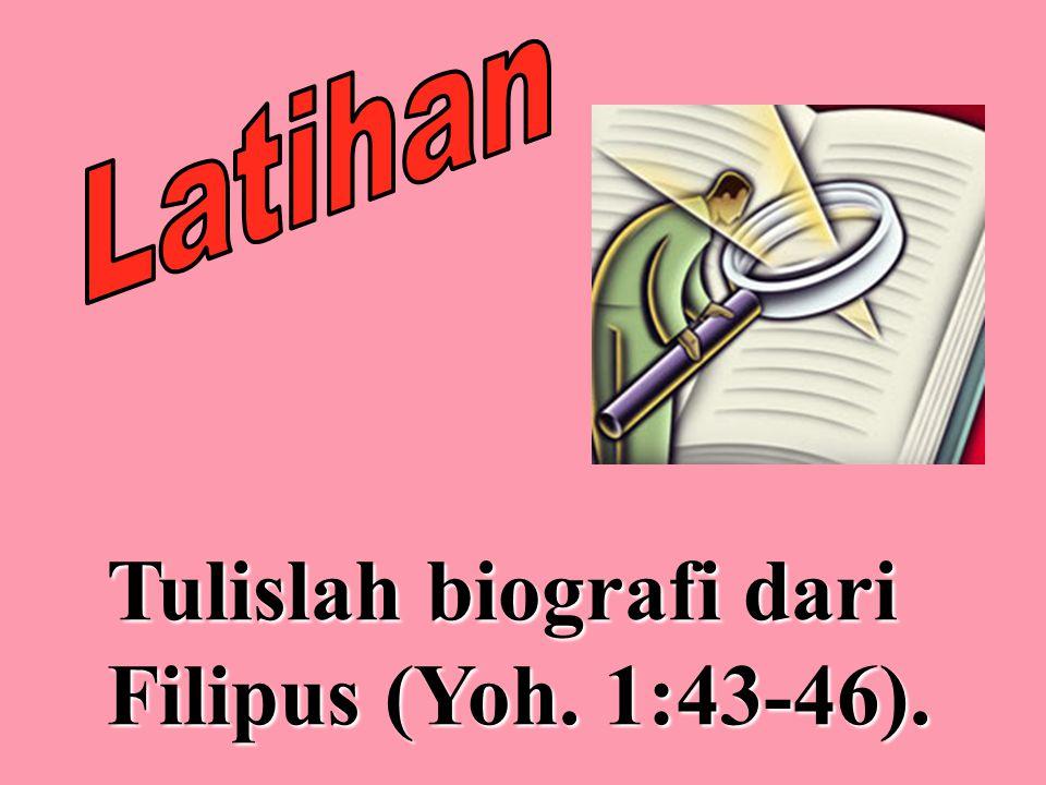 Tulislah biografi dari Filipus (Yoh. 1:43-46).