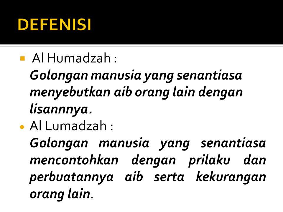 Al Humadzah : Golongan manusia yang senantiasa menyebutkan aib orang lain dengan lisannnya.
