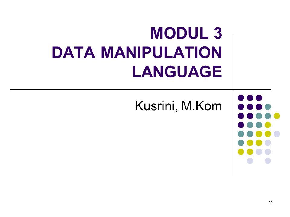 38 MODUL 3 DATA MANIPULATION LANGUAGE Kusrini, M.Kom