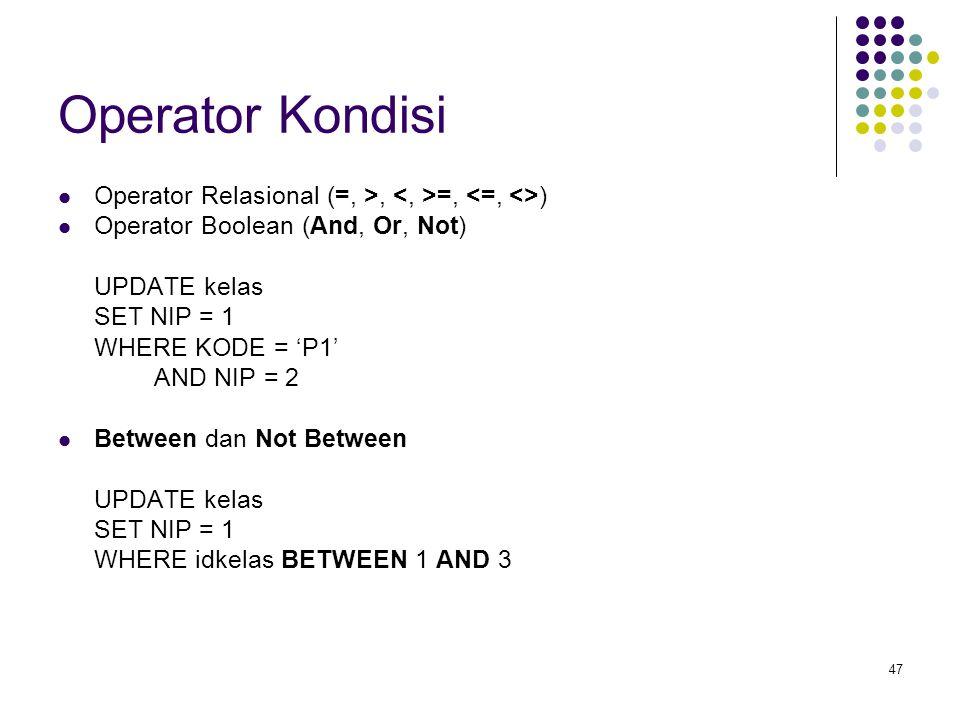 47 Operator Kondisi Operator Relasional (=, >, =, ) Operator Boolean (And, Or, Not) UPDATE kelas SET NIP = 1 WHERE KODE = 'P1' AND NIP = 2 Between dan