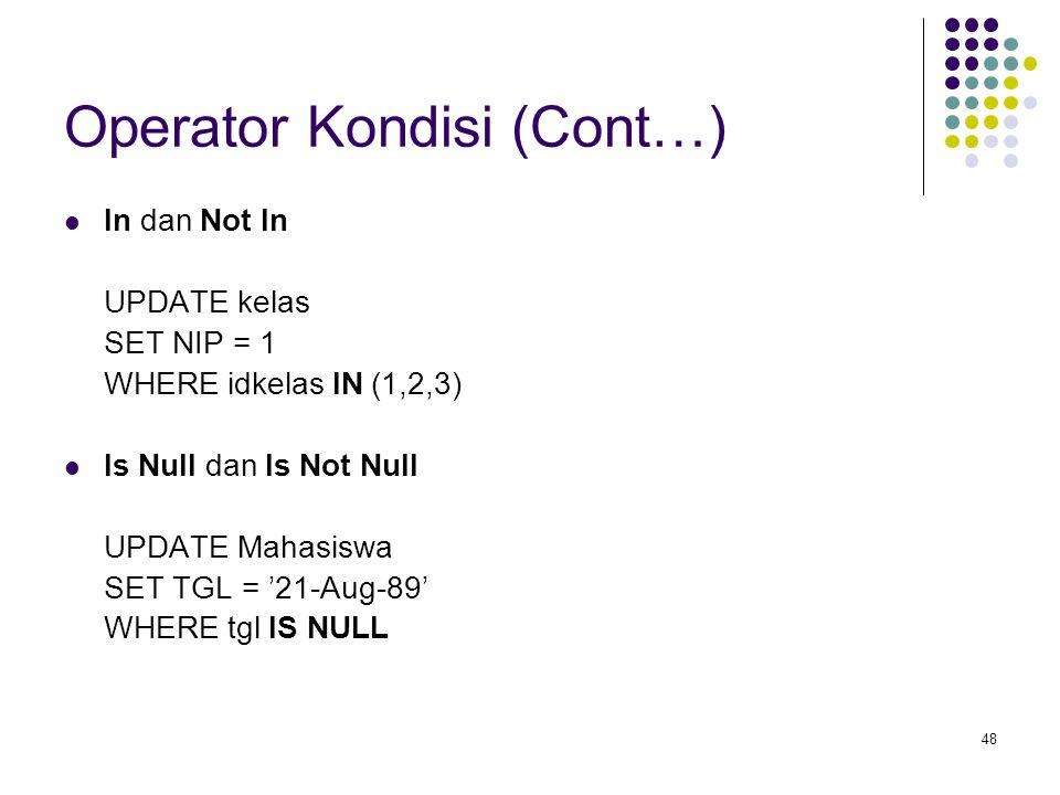 48 Operator Kondisi (Cont…) In dan Not In UPDATE kelas SET NIP = 1 WHERE idkelas IN (1,2,3) Is Null dan Is Not Null UPDATE Mahasiswa SET TGL = '21-Aug