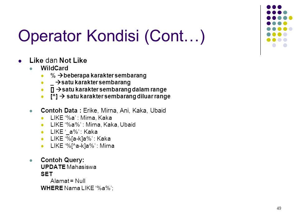 49 Operator Kondisi (Cont…) Like dan Not Like WildCard %  beberapa karakter sembarang _  satu karakter sembarang []  satu karakter sembarang dalam