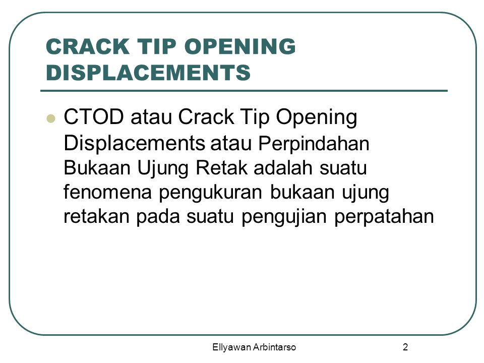 2 CRACK TIP OPENING DISPLACEMENTS CTOD atau Crack Tip Opening Displacements atau Perpindahan Bukaan Ujung Retak adalah suatu fenomena pengukuran bukaa