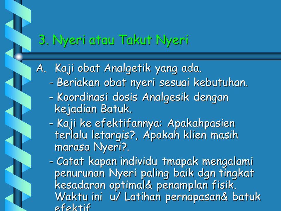 3. Nyeri atau Takut Nyeri A.Kaji obat Analgetik yang ada.