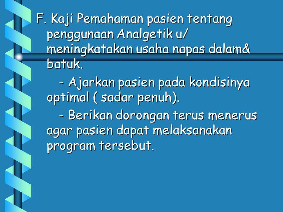 F. Kaji Pemahaman pasien tentang penggunaan Analgetik u/ meningkatakan usaha napas dalam& batuk.