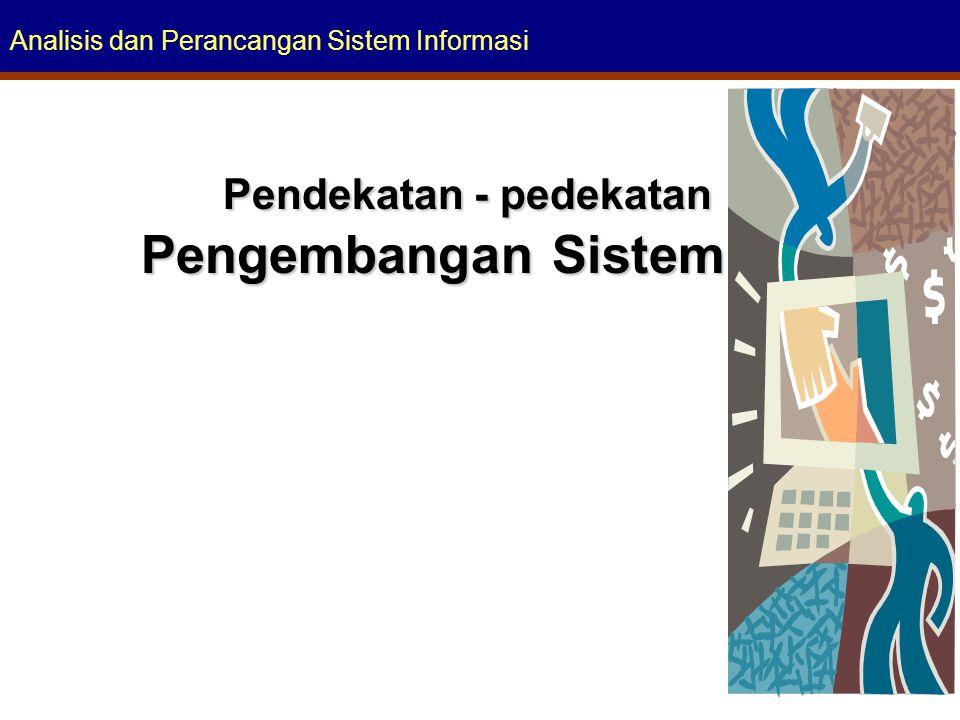 Analisis dan Perancangan Sistem Informasi Pendekatan - pedekatan Pendekatan - pedekatan Pengembangan Sistem
