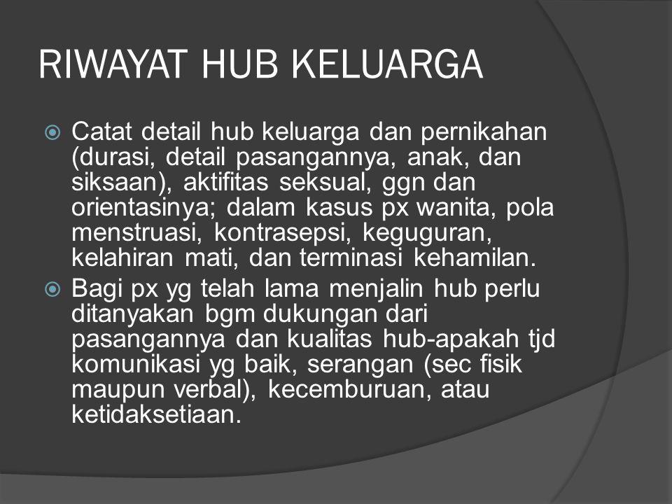 RIWAYAT HUB KELUARGA  Catat detail hub keluarga dan pernikahan (durasi, detail pasangannya, anak, dan siksaan), aktifitas seksual, ggn dan orientasin