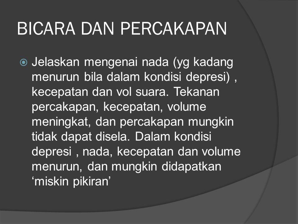 BICARA DAN PERCAKAPAN  Jelaskan mengenai nada (yg kadang menurun bila dalam kondisi depresi), kecepatan dan vol suara. Tekanan percakapan, kecepatan,