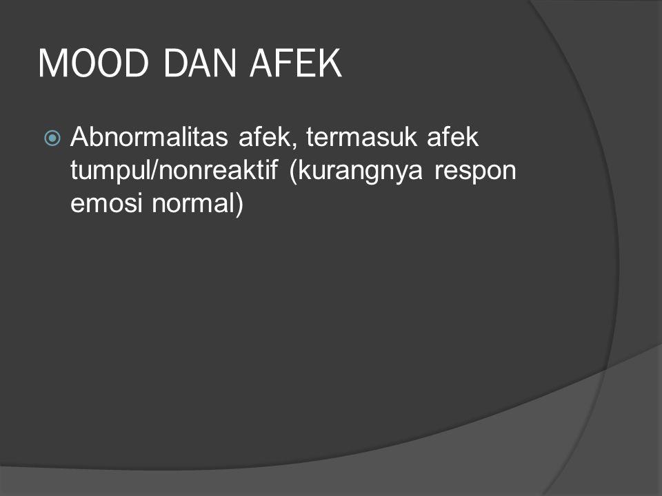 MOOD DAN AFEK  Abnormalitas afek, termasuk afek tumpul/nonreaktif (kurangnya respon emosi normal)