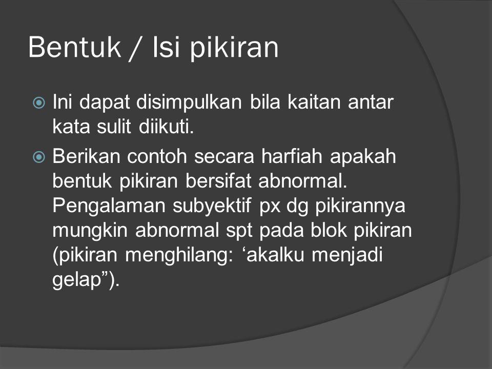 Bentuk / Isi pikiran  Ini dapat disimpulkan bila kaitan antar kata sulit diikuti.  Berikan contoh secara harfiah apakah bentuk pikiran bersifat abno