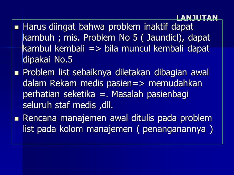 LANJUTAN Harus diingat bahwa problem inaktif dapat kambuh ; mis. Problem No 5 ( Jaundicl), dapat kambul kembali => bila muncul kembali dapat dipakai N